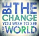 Be-the-change-you-wish-to-see-in-the-world-Gandhi-quote